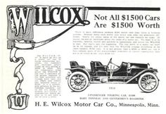 1910 Wilcox Touring Car-Wilcox  The H. E. Wilcox Motor Car Co.  Minneapolis, MN  1909-1911 The H. E. Wilcox Motor Car Co. manufactured the Wolfe in Minneapolis, MN from 1907 to 1909 and then the Wilcox from 1909 to 1911.All models were equipped with four cylinder engines that developed 32 horsepower. A three speed selective type transmission was used a shaft drive