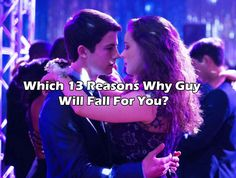Which 13 Reasons Why Guy Will Fall For You?