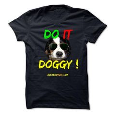 DO IT DOGGY ! LIMITED TIME ONLY. ORDER NOW if you like, Item Not Sold Anywhere Else. Amazing for you or gift for your family members and your friends. Thank you! #animal