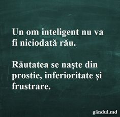 Un om inteligent nu va fi niciodata rau.Rautatea se naste din prostie, inferioritate si frustrare.  #ForumuldeParenting #FestivaluldeParenting Spiritual Quotes, Positive Quotes, Song Quotes, Life Quotes, Motivational Words, Inspirational Quotes, I Hate My Life, Strong Words, Photo Quotes