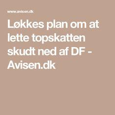 Løkkes plan om at lette topskatten skudt ned af DF - Avisen.dk