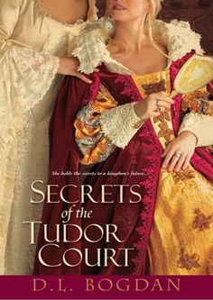 D. L. Bogdan - Secrets of the Tudor Court / #awordfromJoJo #Historicalfiction #DLBogdan