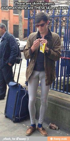 No man should wear skinny jeans, especially THESE skinny jeans.
