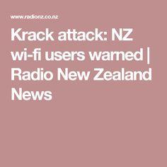 Krack attack: NZ wi-fi users warned | Radio New Zealand News