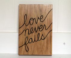 Woodburned Quote Plaque  Love Never Fails by hapandstance on Etsy, $20.00