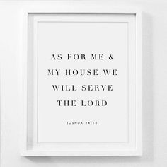 As For Me And My House Joshua 24 15 We Will Serve The Lord