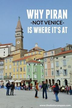 Forget Venice. The Slovenian Town of Piran Is Where It's At - The Dusty Compass