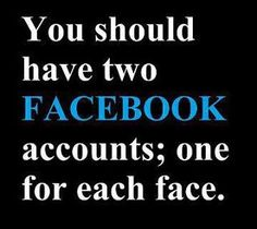 Facebook Humor | Two faced....oh wait you do have two!! | LMAO | From Robert Angle