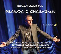 Prawda i charyzma. Dwie najskuteczniejsze techniki szybkiego budowania relacji podczas spotkania handlowego / Roman Kawszyn