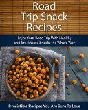 Road Trip Snack Recipes: Enjoy Your Road Trip With Healthy and Irresistible Snacks the Whole Way (The Easy Recipe Series) - http://howtomakeastorageshed.com/articles/road-trip-snack-recipes-enjoy-your-road-trip-with-healthy-and-irresistible-snacks-the-whole-way-the-easy-recipe-series/