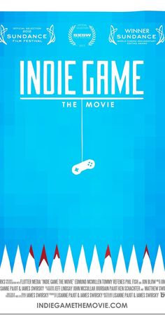 Directed by Lisanne Pajot, James Swirsky.  With Jonathan Blow, Phil Fish, Edmund McMillen, Tommy Refenes. A documentary that follows the journeys of indie game developers as they create games and release those works, and themselves, to the world.