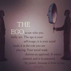 The Ego is your self image Ego Quotes, Soul Quotes, Wisdom Quotes, Quotes To Live By, Life Quotes, Quotes About Ego, Profound Quotes, Advice Quotes, Ego Vs Soul