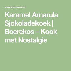 Karamel Amarula Sjokoladekoek   Boerekos – Kook met Nostalgie Meet, Chocolate Cakes, Caramel, Nostalgia, Sticky Toffee, Candy, Choco Pie, Chocolate Cake, Fudge