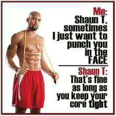LOVE Shaun T and this hits the nail on the head!
