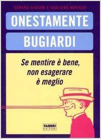 Amazon.it: Onestamente bugiardi. Se mentire è bene, non esagerare è meglio - Serena Viviani, Giuliana Berisso - Libri