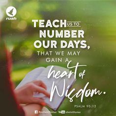 Teach us to number our days, that we may gain a heart of wisdom. Psalm 90:12 #dailybreath #ruah #ruahchurch #ruahministries #bibleverse #promiseoftheday #blessingword #verseoftheday #dailyword #sprinkleofjesus #bibleblog #teachus #numberourdays #heartofwisdom