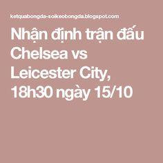 Nhận định trận đấu Chelsea vs Leicester City, 18h30 ngày 15/10