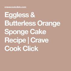 Eggless & Butterless Orange Sponge Cake Recipe | Crave Cook Click