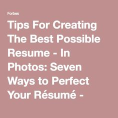 tips for creating the best possible resume in photos seven ways to perfect your - Perfect Your Resume