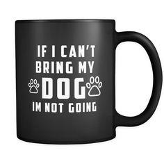 If I Can't Bring My Dog I'm Not Going Black Mug