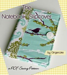notebook slipcover - perfect for making a cover for Maya's homeschooling journal, no?