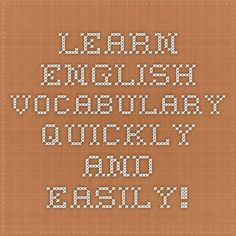 Learn English Vocabulary Quickly and Easily!