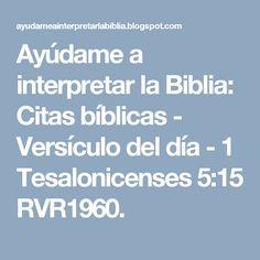 Ayúdame a interpretar la Biblia: Citas bíblicas -  Versículo del día - 1 Tesalonicenses 5:15 RVR1960.