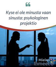 Kyse ei ole minusta vaan sinusta: psykologinen projektio. #Psykologinen projektio eli #heijastaminen: kyseessä on termi, joka on kehittynyt #freudilaisen teorian pohjalta ja kuvaa #käyttäytymistä, jollaista #kohtaamme #elämämme aikana #varsin usein. Psychology, Ecards, Memes, Psicologia, E Cards, Meme