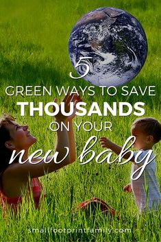 Here are five ways to save money on your new baby, possibly saving you thousands of dollars in the first two years of parenting. #greenliving #greenparenting #ecofriendly #sustainability #gogreen #naturalliving #climatechange #naturalhealth #greenbaby #attachmentparenting #savingmoney #moneysavers