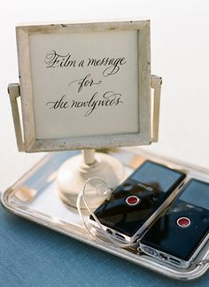 Instead of having a traditional guest book, set up a video station where guests can record their well wishes for you!