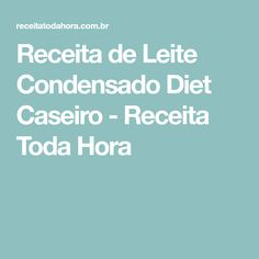 Receita de Leite Condensado Diet Caseiro - Receita Toda Hora