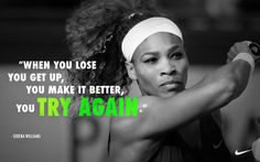 "Serena Williams:""When you lose you get up, you make it better, you try again."" #WTA #Williams"