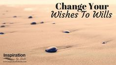 Day 9 - A fun post about changing your wishes to wills http://www.inspirationbylinda.com/portfolio/change-your-wishes-to-wills/