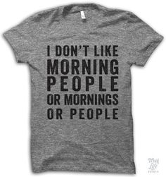 i don't like morning people, or mornings, or people....