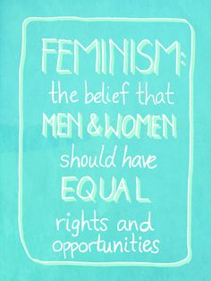 Feminism: the belief that men & women should have equal rights and opportunities©Anna London www.annalondon.com