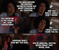 Quote from Doctor Who 11x00 - Bill Potts: You dash around the universe trying to figure out what's holding it all together, and you really, really don't know? First Doctor: You know me in the future, do I ever understand? Bill Potts: No... I really don't think you do. Everyone who's ever met you does. You're amazing, Doctor. Never forget that. Never, ever. │ #DoctorWho #Quotes