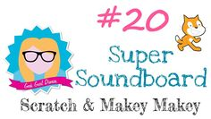 Geek Gurl Diaries Episode 20: Scratch Super Soundboard with Makey Makey