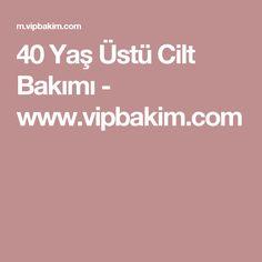 40 Yaş Üstü Cilt Bakımı - www.vipbakim.com