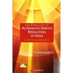 LexisNexis :- Law & practice of Alternative dispute resolution in Indai A detailed analysis (Edition 2016 ) by Anirban chakraborty
