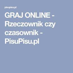 GRAJ ONLINE - Rzeczownik czy czasownik - PisuPisu.pl