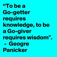 """To be a Go-getter requires knowledge, to be a Go-giver requires wisdom"". Go Getter, Tech Companies, Periodic Table, Knowledge, Company Logo, Wisdom, Logos, Quotes, Quotations"