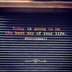 Today is going to be the best day of your life. #fortunewall