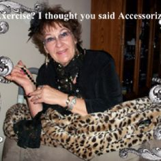 Exercise? I thought you said accessorize!