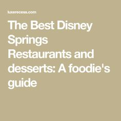 The Best Disney Springs Restaurants and desserts: A foodie's guide