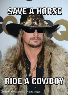 Save a horse ~ ride a COWBOY!!