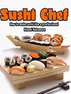 Sushi Chef : How to make sushi like a Professional: Japanese cooking and japanese food (Japanese cooking and japanese food by Hitomi nakamura Book 1) by Hitomi Nakamura, http://www.amazon.com/dp/B00CPA3U8W/ref=cm_sw_r_pi_dp_KS3ivb0HP8SX7