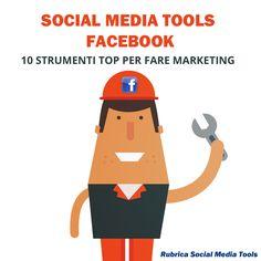 Social Media Tools Facebook: scopri quali sono i principali strumenti di Facebook Marketing per semplificare e ottimizzare il tuo lavoro
