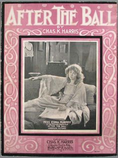 "Charles K. Harris's megahit, ""After The Ball"" (1891)"