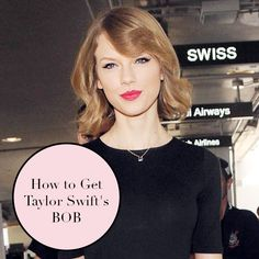 Everything you need to know about how to get Taylor Swift's bob http://dirtylooks.com/blog/how-to-get-taylor-swifts-bob