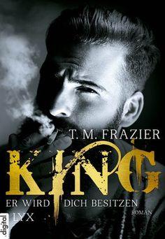 """T. M. Frazier: King - Er wird dich besitzen (LYK digital) """"Sie braucht einen Beschützer. Er wird ihre Liebe, ihre ganze Welt, ihr King!"""" #Romance #Liebesroman #Lesen"""